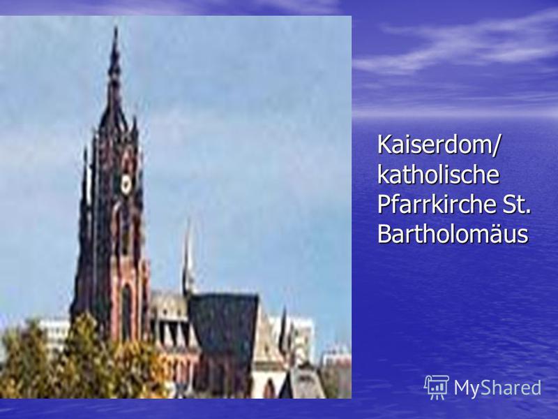 Kaiserdom/ katholische Pfarrkirche St. Bartholomäus
