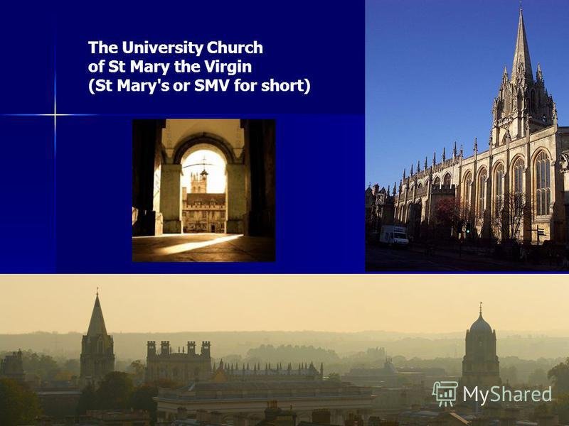 The University Church of St Mary the Virgin (St Mary's or SMV for short)