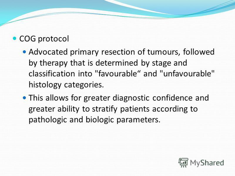 COG protocol Advocated primary resection of tumours, followed by therapy that is determined by stage and classification into