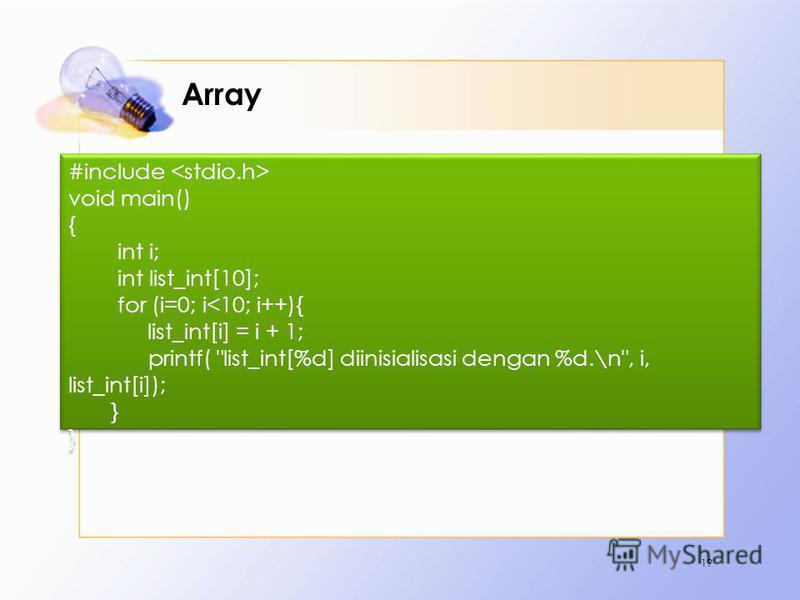 Array Contoh : 19 #include void main() { int i; int list_int[10]; for (i=0; i<10; i++){ list_int[i] = i + 1; printf(