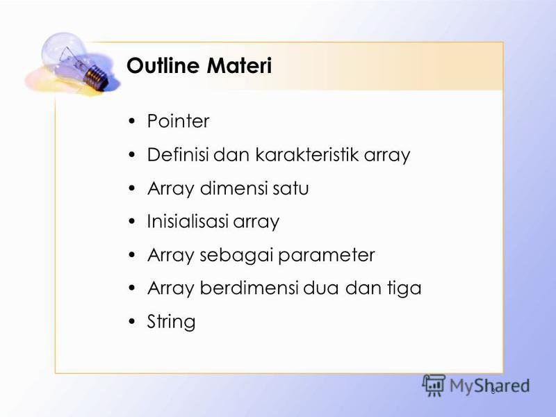 Outline Materi Pointer Definisi dan karakteristik array Array dimensi satu Inisialisasi array Array sebagai parameter Array berdimensi dua dan tiga String 3