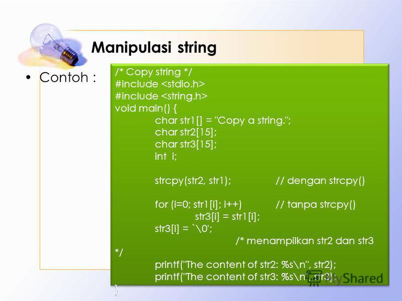 Manipulasi string Contoh : 32 /* Copy string */ #include void main() { char str1[] =