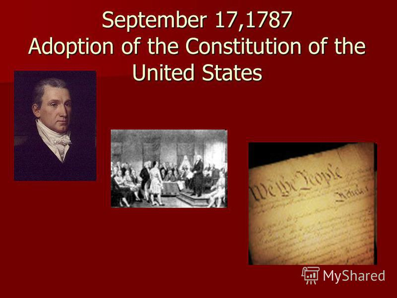 September 17,1787 Adoption of the Constitution of the United States