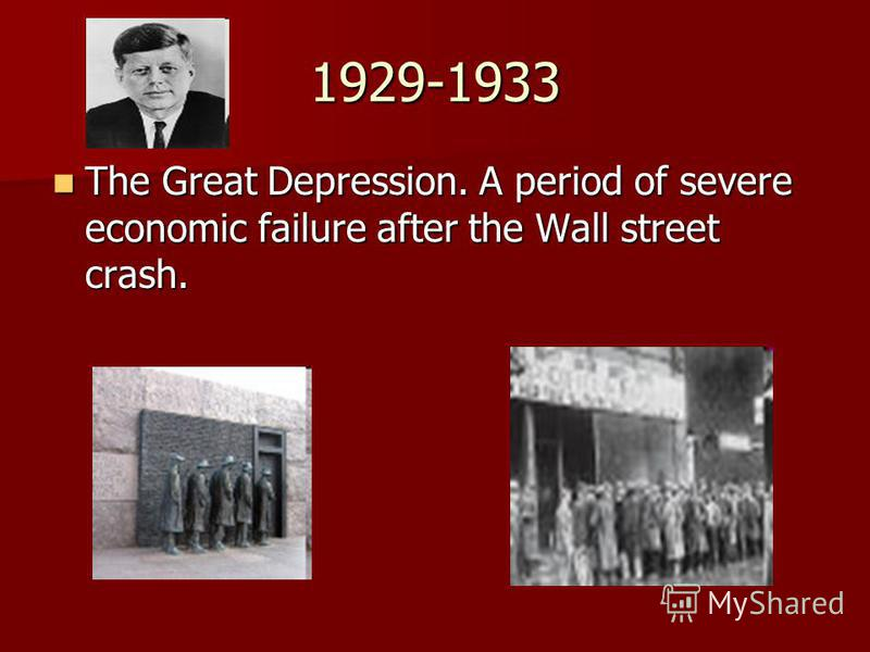 1929-1933 The Great Depression. A period of severe economic failure after the Wall street crash. The Great Depression. A period of severe economic failure after the Wall street crash.