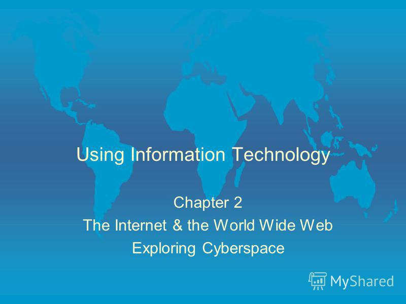 Using Information Technology Chapter 2 The Internet & the World Wide Web Exploring Cyberspace