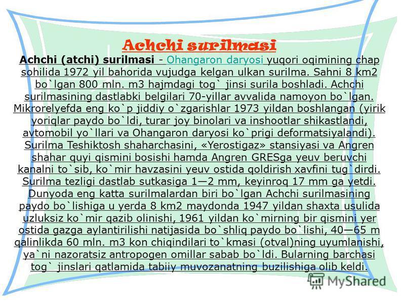 Achchi surilmasi Achchi (atchi) surilmasi - Ohangaron daryosi yuqori oqimining chap sohilida 1972 yil bahorida vujudga kelgan ulkan surilma. Sahni 8 km2 bo`lgan 800 mln. m3 hajmdagi tog` jinsi surila boshladi. Achchi surilmasining dastlabki belgilari