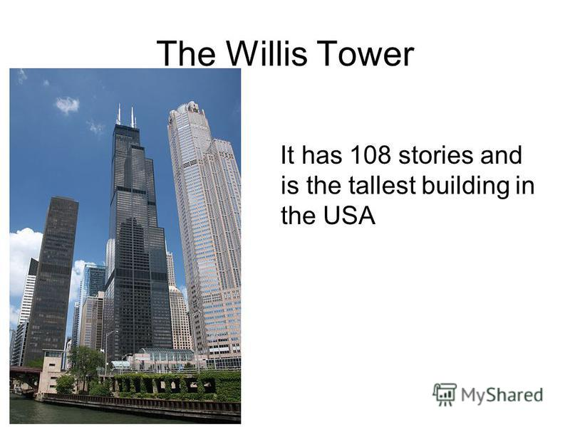 The Willis Tower It has 108 stories and is the tallest building in the USA