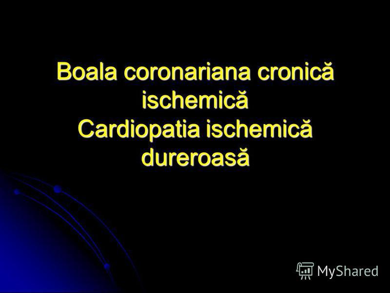 Boala coronariana cronică ischemică Cardiopatia ischemică dureroasă