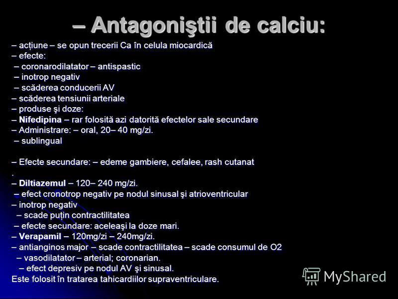 – Antagoniştii de calciu: – acţiune – se opun trecerii Ca în celula miocardică – efecte: – coronarodilatator – antispastic – coronarodilatator – antispastic – inotrop negativ – inotrop negativ – scăderea conducerii AV – scăderea conducerii AV – scăde
