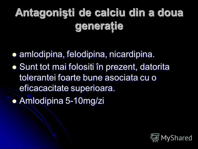 Antagonişti de calciu din a doua generaţie amlodipina, felodipina, nicardipina. amlodipina, felodipina, nicardipina. Sunt tot mai folositi în prezent, datorita tolerantei foarte bune asociata cu o eficacacitate superioara. Sunt tot mai folositi în pr