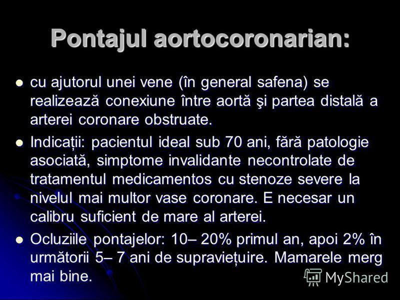 Pontajul aortocoronarian: cu ajutorul unei vene (în general safena) se realizează conexiune între aortă şi partea distală a arterei coronare obstruate. cu ajutorul unei vene (în general safena) se realizează conexiune între aortă şi partea distală a
