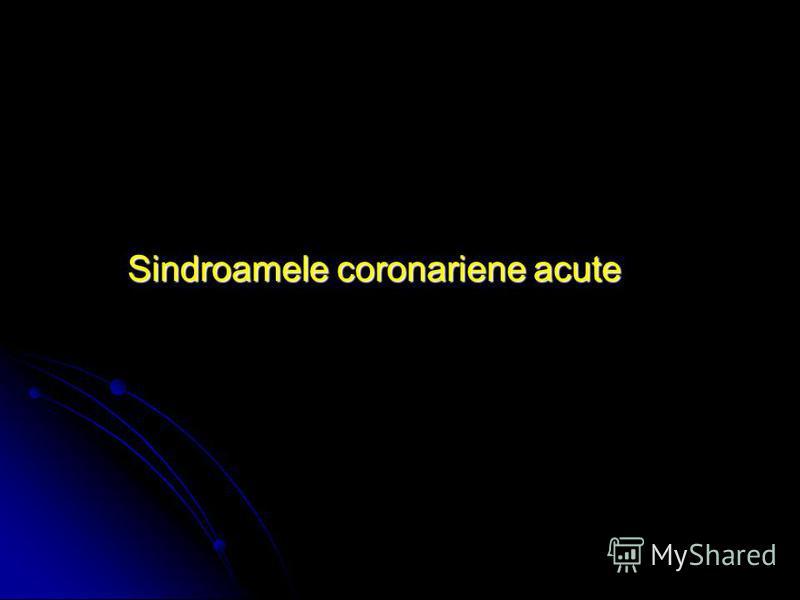 Sindroamele coronariene acute Sindroamele coronariene acute