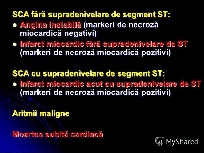 SCA fără supradenivelare de segment ST: Angina instabilă (markeri de necroză miocardică negativi) Angina instabilă (markeri de necroză miocardică negativi) Infarct miocardic fără supradenivelare de ST (markeri de necroză miocardică pozitivi) Infarct