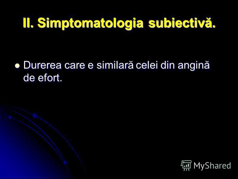 II. Simptomatologia subiectivă. Durerea care e similară celei din angină de efort. Durerea care e similară celei din angină de efort.