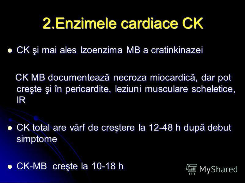 2.Enzimele cardiace CK CK şi mai ales Izoenzima MB a cratinkinazei CK şi mai ales Izoenzima MB a cratinkinazei CK MB documentează necroza miocardică, dar pot creşte şi în pericardite, leziuni musculare scheletice, IR CK MB documentează necroza miocar