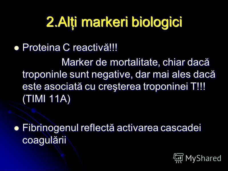 2.Alţi markeri biologici Proteina C reactivă!!! Proteina C reactivă!!! Marker de mortalitate, chiar dacă troponinle sunt negative, dar mai ales dacă este asociată cu creşterea troponinei T!!! (TIMI 11A) Marker de mortalitate, chiar dacă troponinle su