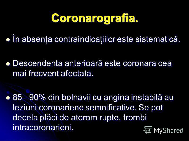 Coronarografia. În absenţa contraindicaţiilor este sistematică. În absenţa contraindicaţiilor este sistematică. Descendenta anterioară este coronara cea mai frecvent afectată. Descendenta anterioară este coronara cea mai frecvent afectată. 85– 90% di