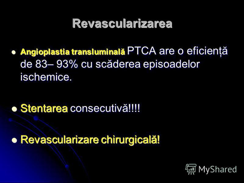 Revascularizarea Angioplastia transluminală PTCA are o eficienţă de 83– 93% cu scăderea episoadelor ischemice. Angioplastia transluminală PTCA are o eficienţă de 83– 93% cu scăderea episoadelor ischemice. Stentarea consecutivă!!!! Stentarea consecuti