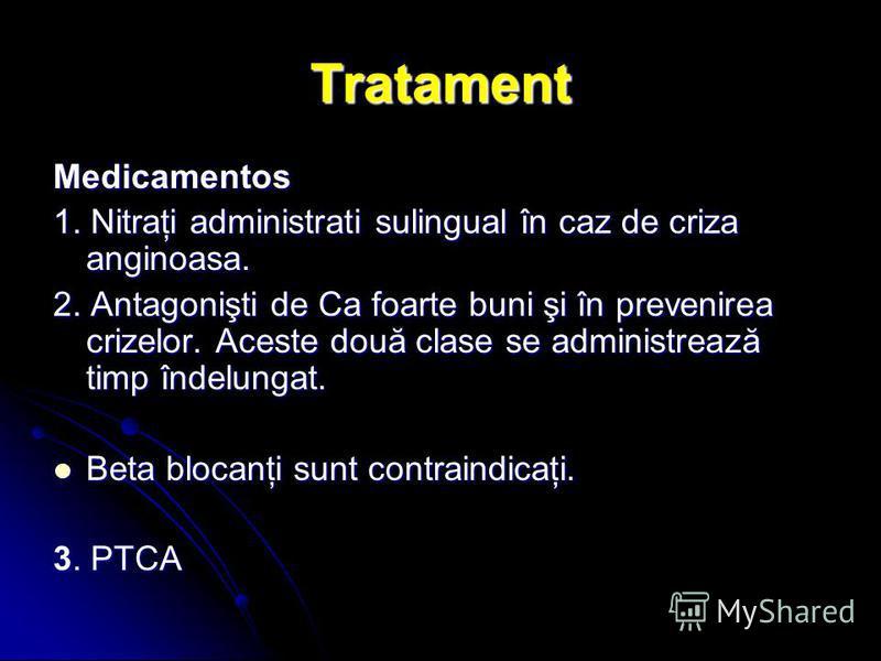 Tratament Medicamentos 1. Nitraţi administrati sulingual în caz de criza anginoasa. 2. Antagonişti de Ca foarte buni şi în prevenirea crizelor. Aceste două clase se administrează timp îndelungat. Beta blocanţi sunt contraindicaţi. Beta blocanţi sunt