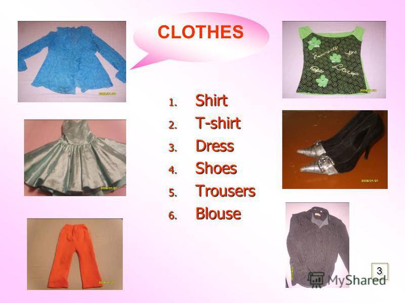 1. S hirt 2. T -shirt 3. D ress 4. S hoes 5. T rousers 6. B louse CLOTHES 3 3