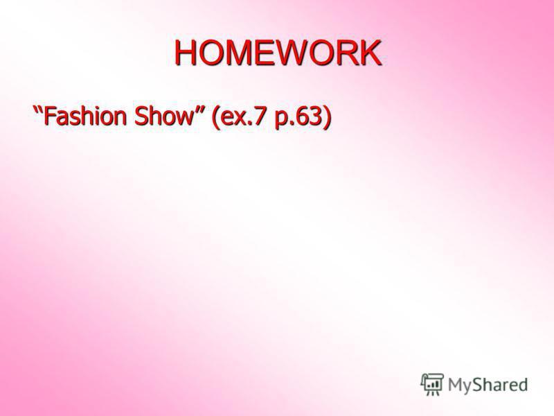 HOMEWORK Fashion Show (ex.7 p.63)