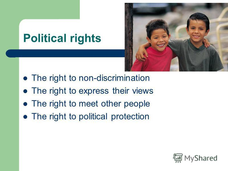 Political rights The right to non-discrimination The right to express their views The right to meet other people The right to political protection