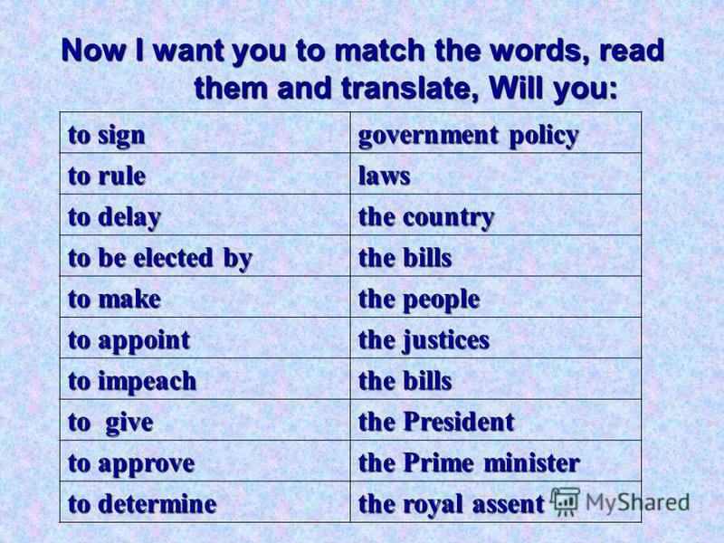 Now I want you to match the words, read them and translate, Will you: to sign government policy to rule laws to delay the country to be elected by the bills to make the people to appoint the justices to impeach the bills to give the President to appr
