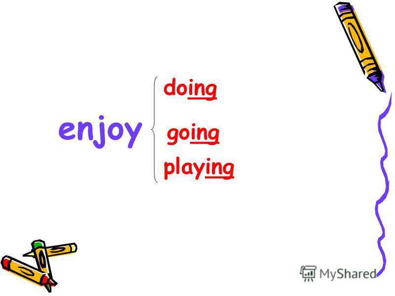 doing enjoy going playing