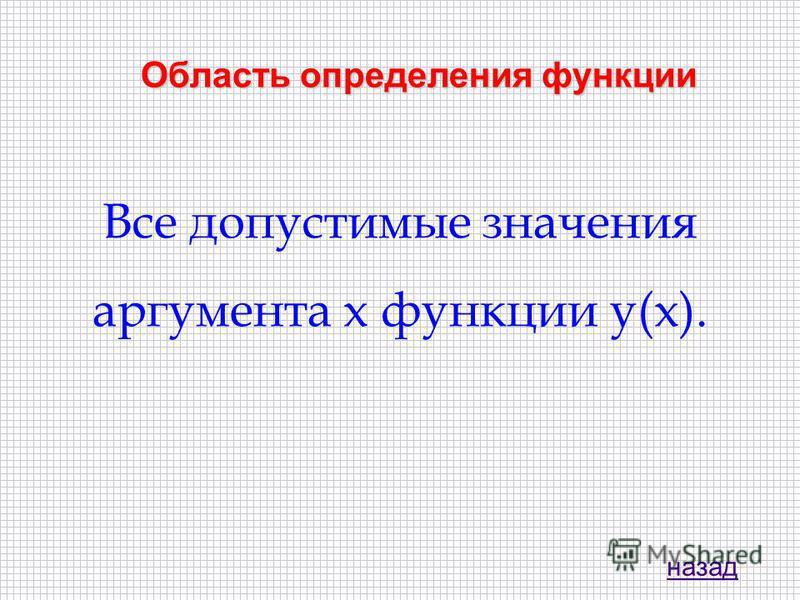 Область определения функции Все допустимые значения аргумента x функции y(х). назад