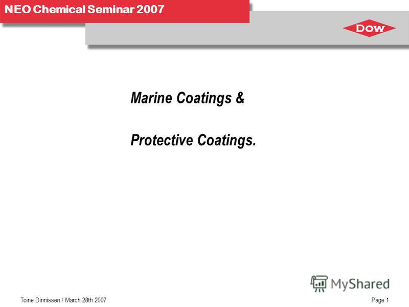 NEO Chemical Seminar 2007 Toine Dinnissen / March 28th 2007Page 1 Marine Coatings & Protective Coatings.