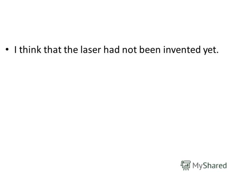 I think that the laser had not been invented yet.