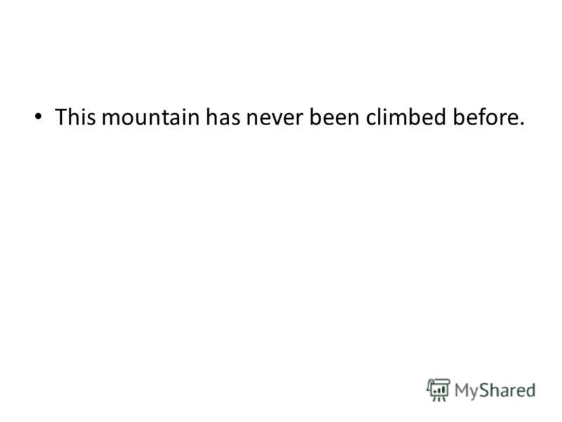 This mountain has never been climbed before.
