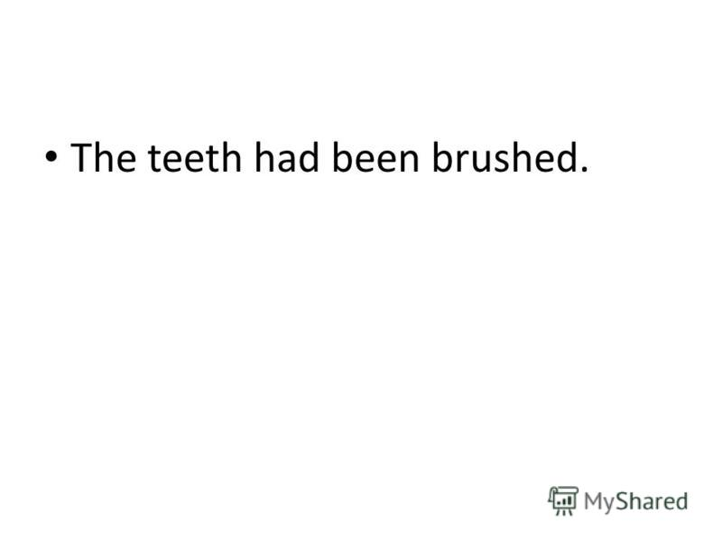 The teeth had been brushed.