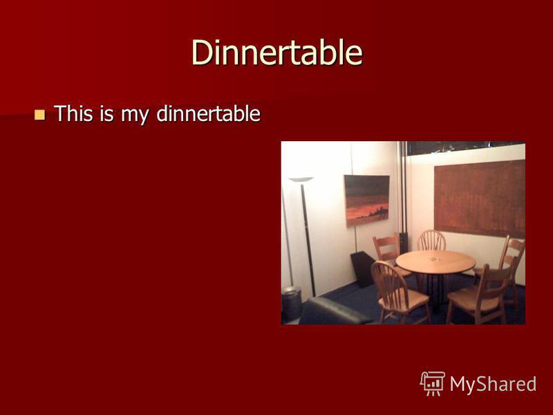 Dinnertable This is my dinnertable This is my dinnertable
