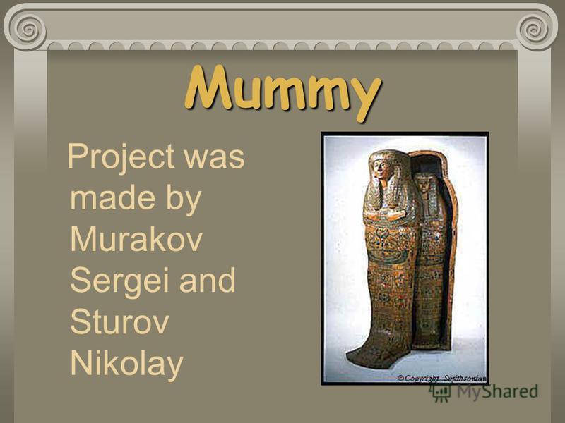Mummy Project was made by Murakov Sergei and Sturov Nikolay