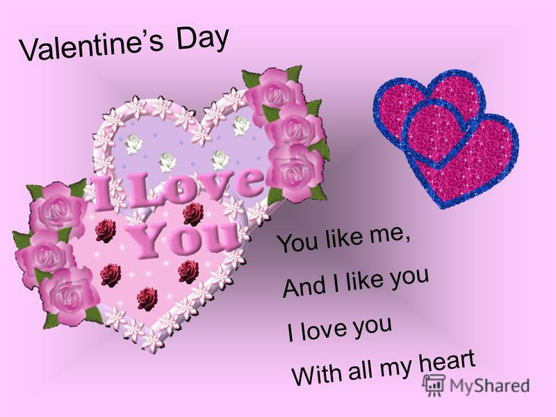 You like me, And I like you I love you With all my heart Valentines Day