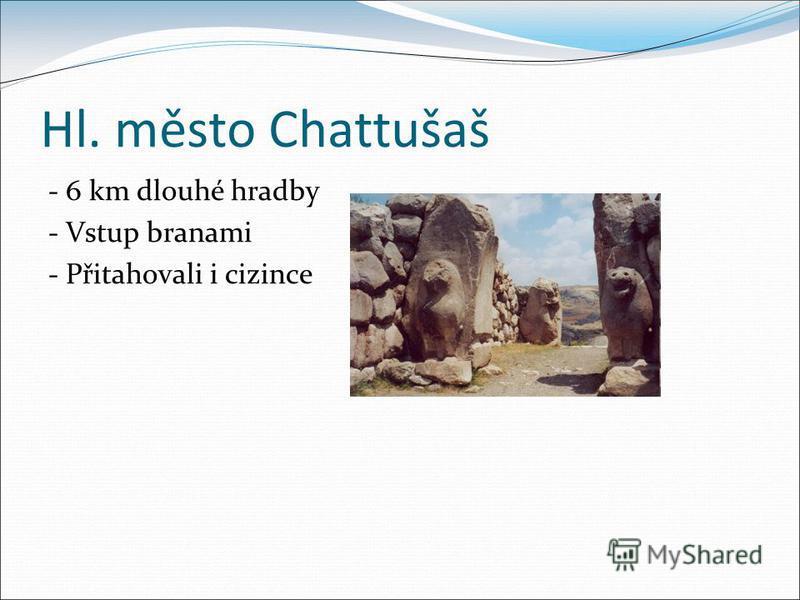 Hl. město Chattušaš - 6 km dlouhé hradby - Vstup branami - Přitahovali i cizince