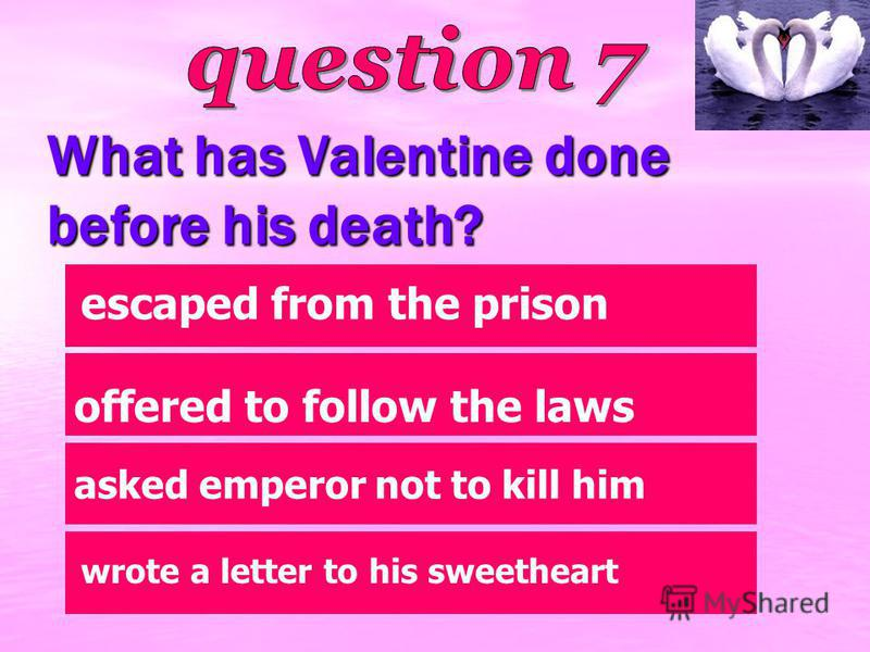 What has Valentine done before his death? asked emperor not to kill him escaped from the prison offered to follow the laws wrote a letter to his sweetheart