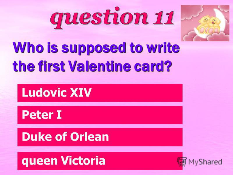 Who is supposed to write the first Valentine card? Duke of Orlean Ludovic XIV Peter I queen Victoria