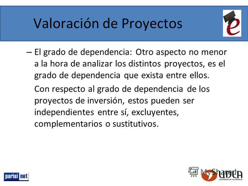 Valoración de Proyectos – El grado de dependencia: Otro aspecto no menor a la hora de analizar los distintos proyectos, es el grado de dependencia que exista entre ellos. Con respecto al grado de dependencia de los proyectos de inversión, estos puede