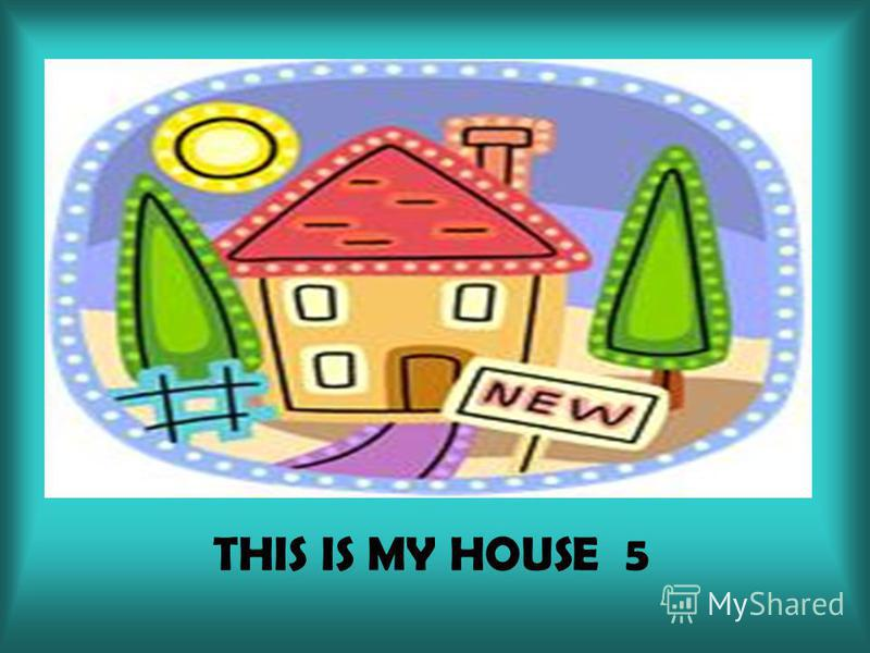 THIS IS MY HOUSE 5