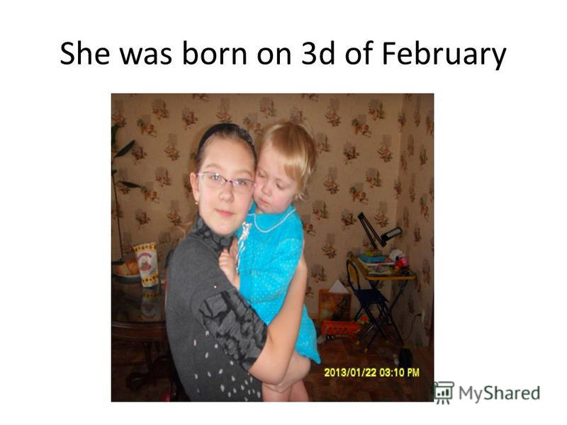 She was born on 3d of February