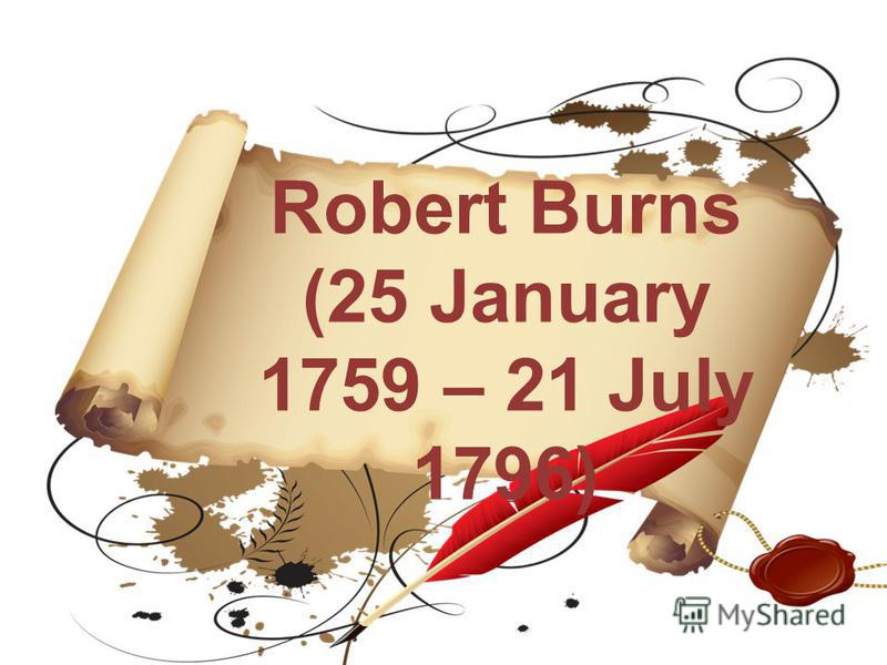 Robert Burns (25 January 1759 – 21 July 1796)