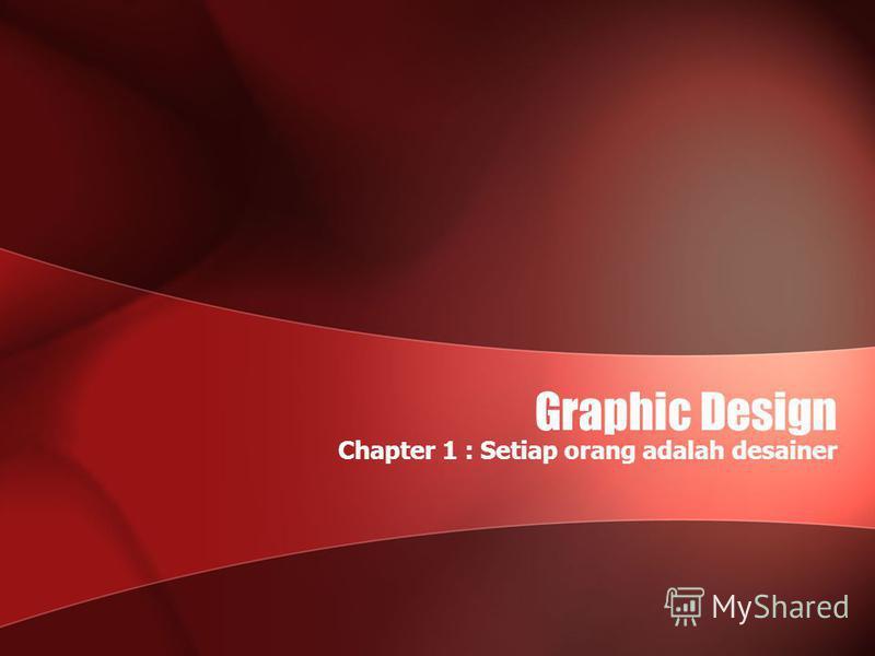 Graphic Design Chapter 1 : Setiap orang adalah desainer