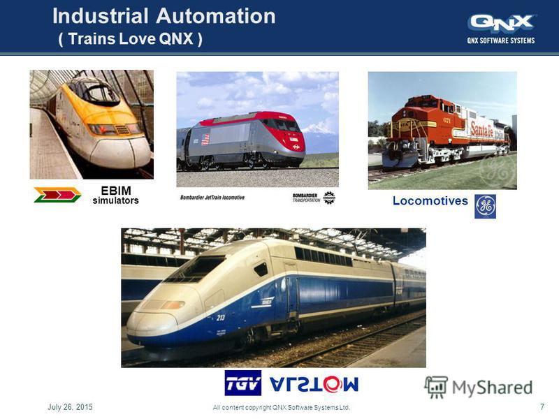 7July 26, 2015 All content copyright QNX Software Systems Ltd. Industrial Automation ( Trains Love QNX ) Locomotives EBIM simulators