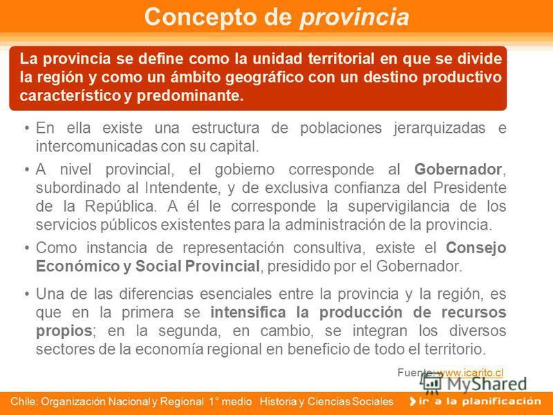 Chile: Organización Nacional y Regional 1° medio Historia y Ciencias Sociales Concepto de región El concepto de Región Político-administrativa, se puede definir como un espacio geográfico que posee características propias: Es una unidad territorial h