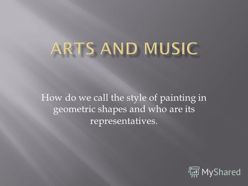 How do we call the style of painting in geometric shapes and who are its representatives.