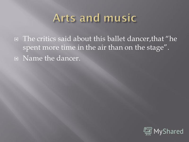 The critics said about this ballet dancer,that he spent more time in the air than on the stage. Name the dancer.