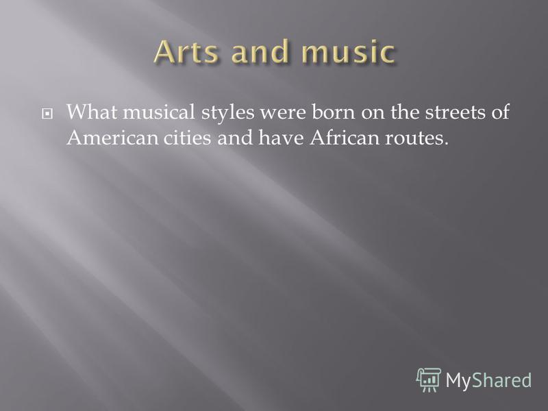 What musical styles were born on the streets of American cities and have African routes.