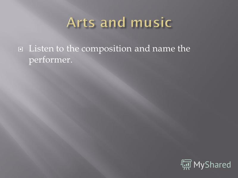 Listen to the composition and name the performer.